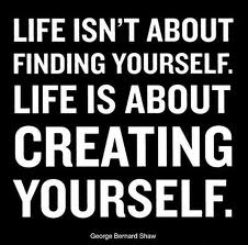 Life is not about finding yourself. Life is about creating yourself. -- inspirational quotes about following your dreams