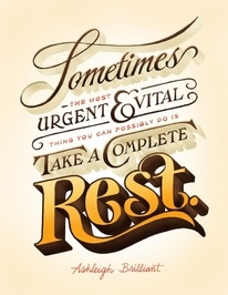 Sometimes it's vital to take a complete rest. -- work hard, play hard, and rest a little