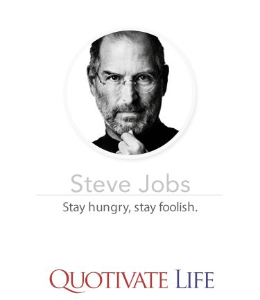 Stay hungry. stay foolish -- Steve Jobs. Quotes about working towards your goals to make your dreams happen