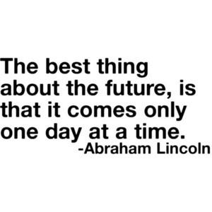 The best thing about the future is that it comes only one day at a time.