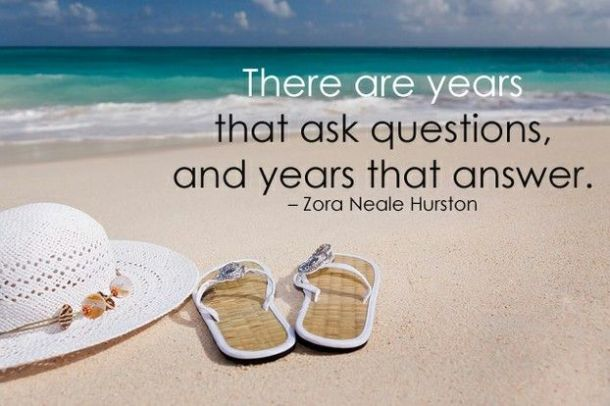There are years that ask questions, and years that answer. -- Zora Neale Hurston. quotes about working towards your goals and making your dreams a reality