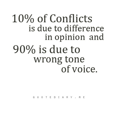 10% of conflicts are due to difference of opinion; 90% to the wrong tone of voice -- image quotes, inspirational quotes about life