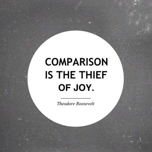 Comparison is the thief of joy. -- inspirational quotes for a better life