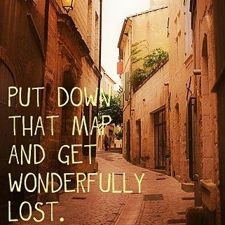 Put down that map and get wonderfully lost -- tips for success and a good life