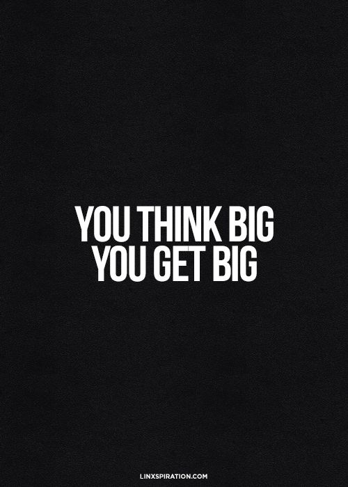 You think big. You get big. image quote about following your dreams