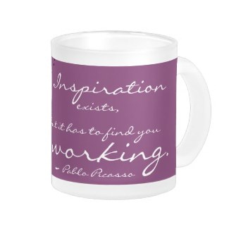 inspiration_exists_but_it_has_to_find_you_working_mug_pablo picasso quote